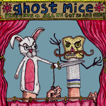 Ghost Mice - All We Got Is Each Other